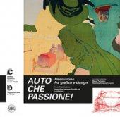 Auto che passione! Interazione fra grafica e design. Ediz. italiana e inglese