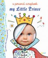My little prince a personal scrapbook. Ediz. a colori - Bertolazzi Alberto, Gianassi Sara