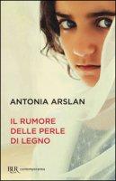 Il rumore delle perle di legno - Arslan Antonia