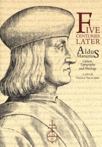 Copertina di 'Five centuries later. Aldus Manutius. Culture, typography and philology'