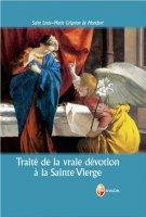 Traité de la vraie dévotion à la Sainte Vierge - Di Grignion de Montfort