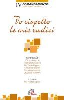 Io rispetto le mie radici - Olinto Brugnoli, Ferdinando Camon, Pier Paolo Frigotto, Catherine Ibrahim, Marialuisa Mariotti, Giuseppe Pellizzaro