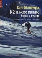 K2 il nodo infinito. Sogno e destino - Diemberger Kurt