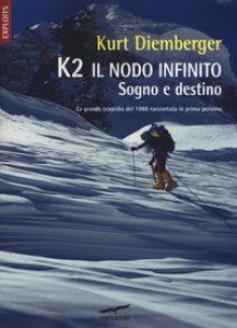 Copertina di 'K2 il nodo infinito. Sogno e destino'