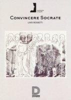 Convincere Socrate - Rossetti Livio