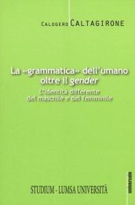 Copertina di 'La «grammatica» dell'umano oltre il «gender»'
