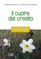 Il cuore del creato - Carmelo Rigobello, Francesco Strazzari