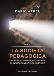 Copertina di 'La società pedagogica. Dal pesantemente necessario al benevolmente opportuno'