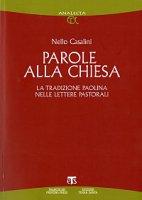 Parole alla Chiesa. La tradizione paolina nelle lettere pastorali - Nello Casalini