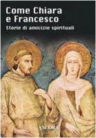 Come Chiara e Francesco. Storie di amicizie spirituali