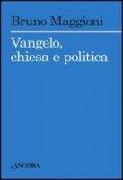 Vangelo, chiesa e politica - Maggioni Bruno