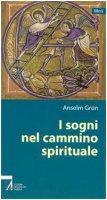 I sogni nel cammino spirituale - Grün Anselm
