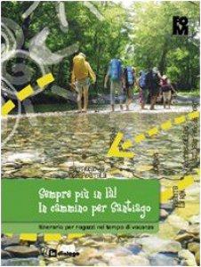 Copertina di 'Sempre più in là! In cammino per Santiago'