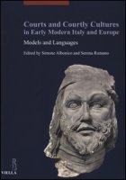 Courts and courtly cultures in early modern Italy and Europe. Models and Languages. Ediz. italiana, francese e inglese