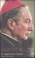 Le ragioni del credere. Scritti e interventi - Martini Carlo M.
