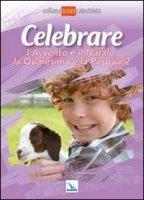 Celebrare l'Avvento e il Natale, la Quaresima e la Pasqua /2 - Autori vari