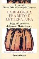 La bi-logica fra mito e letteratura. Saggi sul pensiero di Ignacio Matte Blanco