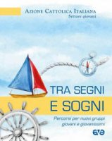 Tra segni e sogni - Azione Cattolica Italiana. Settore Giovani