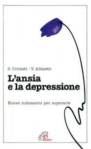 Copertina di 'L'ansia e la depressione. Nuove indicazioni per superarle'