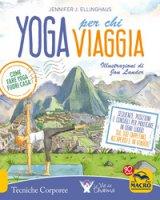 Yoga per chi viaggia. Come fare yoga fuori casa - Ellinghaus Jennifer J.
