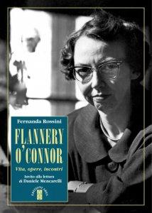 Copertina di 'Flannery O'Connor. Vita, opere, incontri'