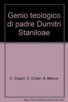Genio teologico di padre Dumitri Staniloae - Daniele Cogoni, Cristian Crisan, Andrej S. Marcus