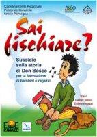 Sai fischiare?. Sussidio sulla storia di Don Bosco per la formazione di bambini e ragazzi. Ritiri, campi estivi - Bignami Mauro