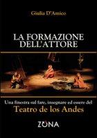 La formazione dell'attore. Una finestra sul fare, insegnare ed essere del Teatro de los Andes - D'Amico Giulia