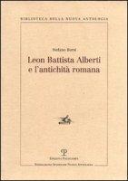 Leon Battista Alberti e l'antichità romana - Borsi Stefano