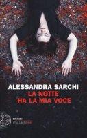 La notte ha la mia voce - Sarchi Alessandra