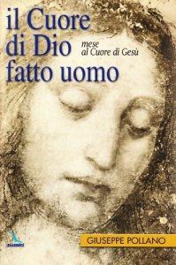 Copertina di 'Il cuore di Dio fatto uomo. Mese al Cuore di Gesù'