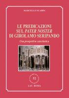 Le predicazioni sul Pater Noster di Girolamo Seripando - Scarpa  Marcello