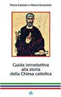 Guida introduttiva alla storia della Chiesa cattolica - Invernizzi Marco, Cantoni Pietro