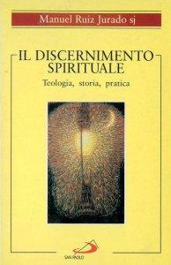 Copertina di 'Il discernimento spirituale. Teologia, storia, pratica'