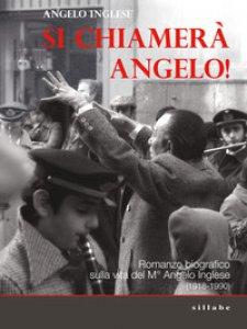 Copertina di 'Si chiamerà Angelo. Romanzo biografico sulla vita del M° Angelo Inglese (1918-1990)'