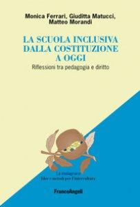 Copertina di 'La scuola inclusiva dalla Costituzione a oggi. Riflessioni tra pedagogia e diritto'