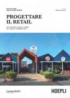 Progettare il retail. Un percorso nelle forme dei centri commerciali - Facchini Paolo, Suarez Ferreiro Adolfo