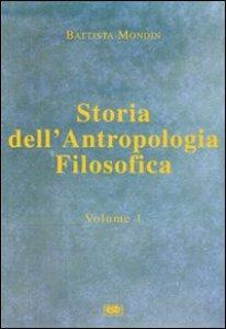 Copertina di 'Storia dell'antropologia filosofica [vol_1] / Dalle origini fino a Vico'