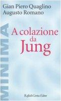 A colazione da Jung - Quaglino G. Piero,  Romano Augusto