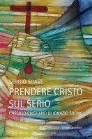 Prendere Cristo sul serio - Sergio Soave