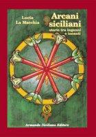 Arcani siciliani. Storie tra inganni e incanti - La Macchia Lucia