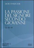 La passione del Signore secondo Giovanni (Gv 18-19) - Oniszczuk Jacek