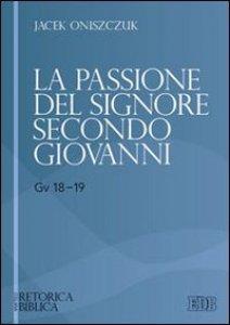 Copertina di 'La passione del Signore secondo Giovanni (Gv 18-19)'