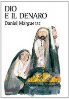 Dio e il denaro - Daniel Marguerat