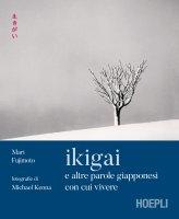 Ikigai e altre parole giapponesi con cui vivere - Mari Fujimoto, David Buchler