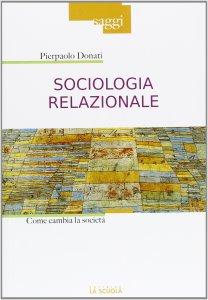 Copertina di 'Sociologia relazionale. Come cambia la società.'