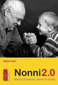 Copertina di 'Nonni 2.0. Storie di nonne, nonni & nipoti.'