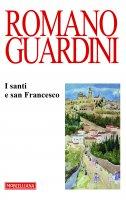 I santi e san Francesco - Romano Guardini