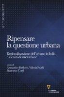 Ripensare la questione urbana. Regionalizzazione dell'urbano in Italia e scenari di innovazione
