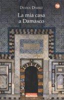 La mia casa a Damasco - Darke Diana